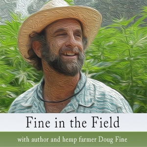 Fine in the Field - a column by author and hemp farmer Doug Fine